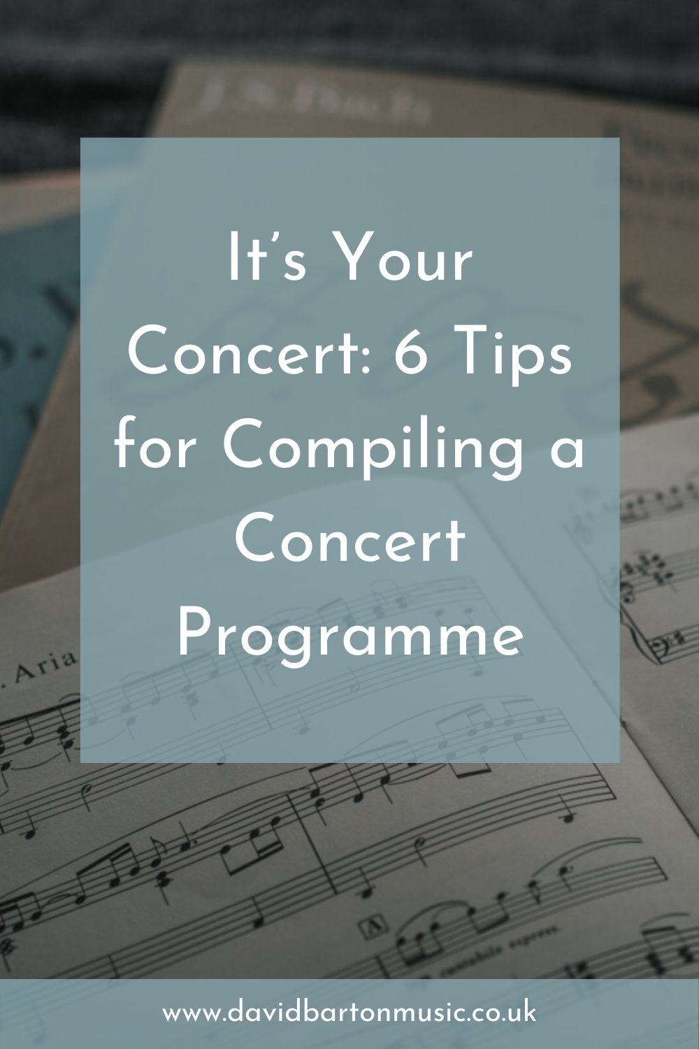 It's Your Concert: 6 Tips for Compiling a Concert Programme - Pinterest graphic