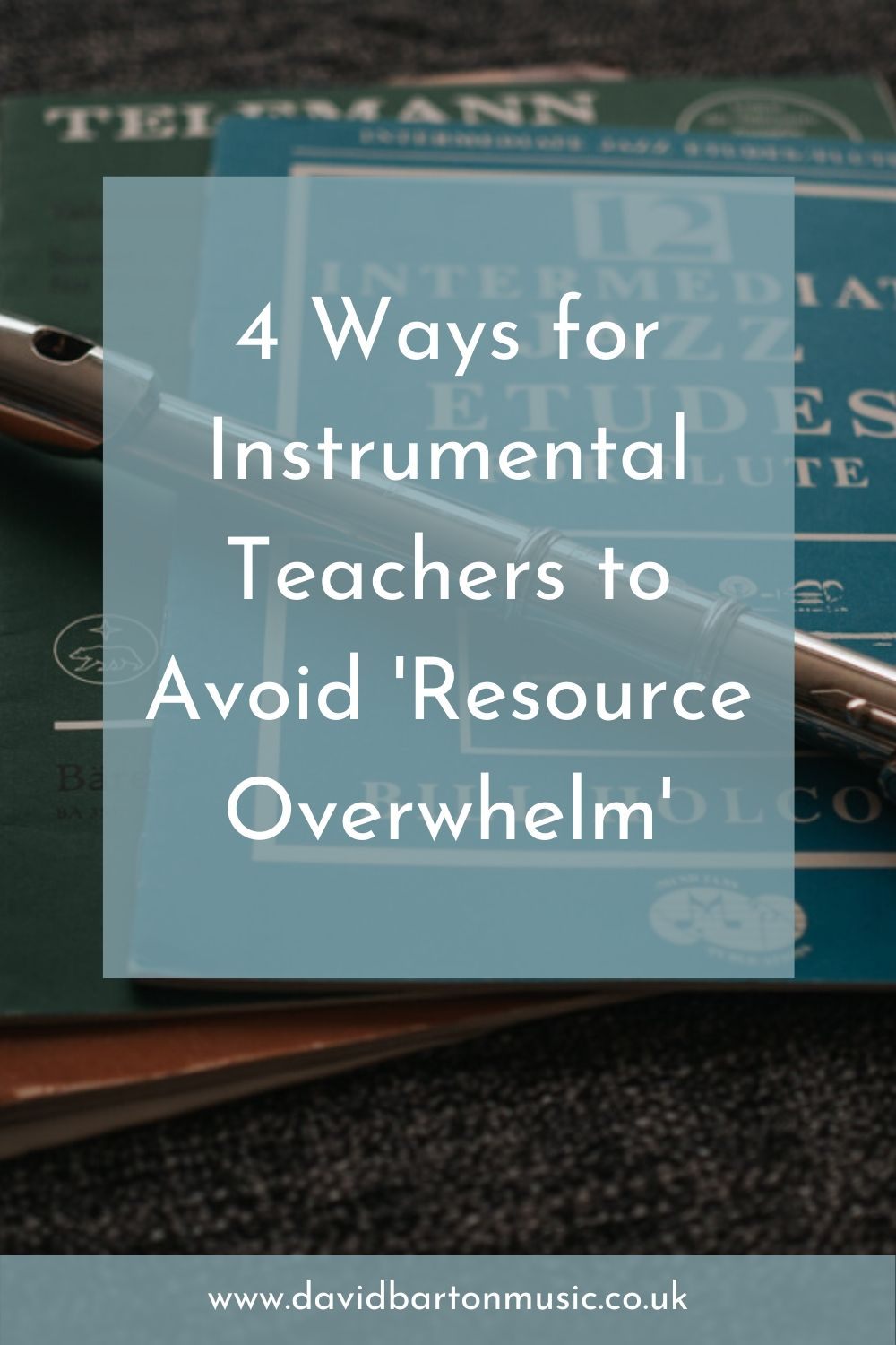 4 Ways for Instrumental Teachers to Avoid 'Resource Overwhelm'. Pinterest graphic.