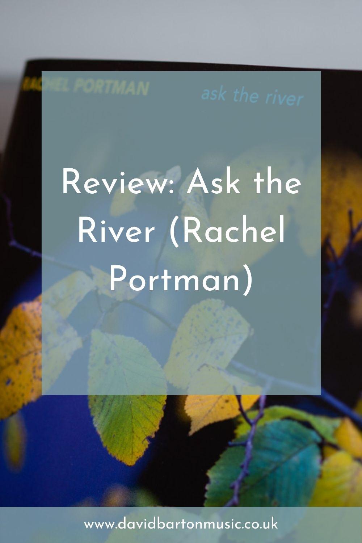 Review: Ask the River (Rachel Portman) - Pinterest Graphic